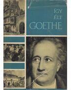 Így élt Goethe - Walkó György