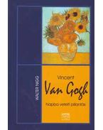 Vincent van Gogh - Napba vetett pillantás - Walter Nigg