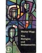 Von Heiligen und Gottesnarren - Walter Nigg