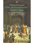 Die philosophische Hintertreppe - WEISCHEDEL, WILHELM