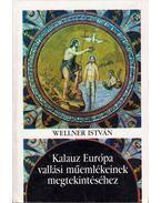 Kalauz Európa vallási műemlékeinek megtekintéséhez - Wellner István