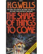The Shape of Things to Come - Wells H. G.
