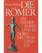 Die Römer am Niederrhein und in Norddeutschland - Werner Böcking