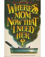Where's Mom Now That I Need Her? - Betty Rae Frandsen, Kathryn J. Frandsen, Kent P. Frandsen