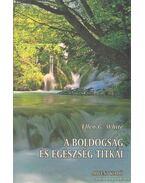 A boldogság és egészség titkai - White, Ellen G.