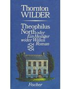 Theophilus North oder Ein Heiliger wider Willen - Wilder, Thornton