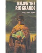 Below the Rio Grande - William H. Fear
