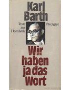 Wir haben ja das Wort - Karl Barth