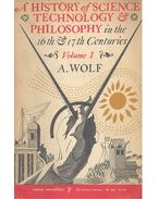 A History of Science Technology & Philosophy in the 16th & 17th Centuries Vol. I. - WOLF, A.
