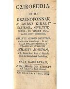 Cziropedia, az az: Ksenofonnak a Czirus Király életéről, neveltetéséről, és viselt dolgairól irott historiája I. - Xenophón