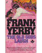 The Old Gods Laugh - Yerby, Frank