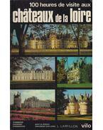 100 heures de visite aux chateaux de la Loire - Yvan Christ