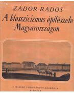 A klasszicizmus építészete Magyarországon - Zádor Anna, Rados Jenő
