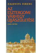 Az esztergomi várhegy újjászületése 1945 után - Zajovits Ferenc