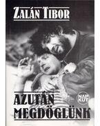 Azután megdöglünk - Zalán Tibor