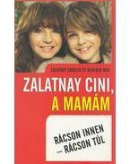 Zalatnay cini, a mamám - Zalatnay Sarolta, Benedek Nixi