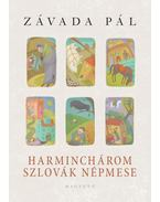 Harminchárom szlovák népmese - Závada Pál