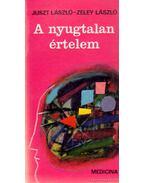 A nyugtalan értelem - Zeley László, Juszt László