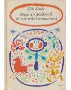 Mese a kiscsikóról és sok más barátunkról - Zelk Zoltán