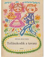 Tollászkodik a tavasz - Zelk Zoltán