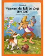 Wenn einer den Kohl der Ziege anvertraut - Zelk Zoltán