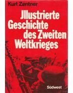 Illustrierte Geschichte des Zweiten Weltkrieges - ZENTNER, KURT