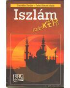 Iszlám másKÉPp - Ziauddin Sardar, Zafar Abbas Malik