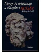 Ünnep és hétköznap a középkori Budán - Zolnay László