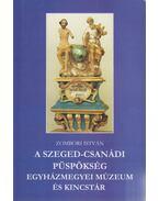 A Szeged-Csanádi Püspökség Egyházmegyei Múzeum és Kincstár - Zombori István