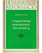 A magyarországi protestantizmus 1565-től 1600-ig - Zoványi Jenő