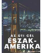 Az úti cél Észak-Amerika - Zsámboki Mária, Nagy Erika, Csaba Emese (főszerk)