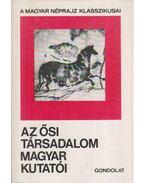 Az ősi társadalom magyar kutatói - Zsigmond Gábor