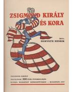 Zsigmond király és kora - Horváth Henrik