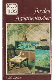 100 tips für den Aquarienbastler - Wulf Rother - Régikönyvek