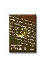 A TANÁR ÚR - ÜKH 2007 - Balogh Elemér - Régikönyvek