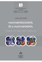 Magyarországról és a magyarokról - Nyugat-Európa magyar-képe a középkorban - Csukovits Enikő - Régikönyvek