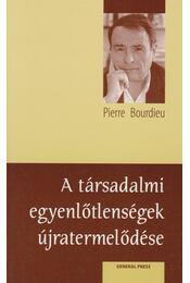 A társadalmi egyenlőtlenségek újratermelődése - Bourdieu, Pierre - Régikönyvek