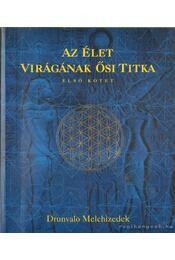 Az élet virágának ősi titka I-II. kötet - Melchizedek, Drunvalo - Régikönyvek
