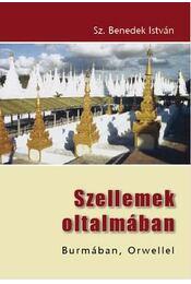 SZELLEMEK OLTALMÁBAN - BURMÁBAN, ORWELLEL - Sz. Benedek István - Régikönyvek