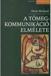 A tömegkommunikáció elmélete - Denis McQuail - Régikönyvek