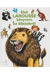 Első Larousse könyvem az állatokról - Menich Zsuzsa, Marie-Claude Avignon - Régikönyvek