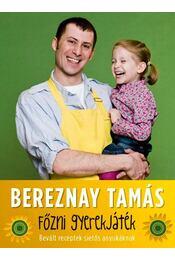 Főzni gyerekjáték! - Bevált receptek sietős anyukáknak - BEREZNAY TAMÁS - Régikönyvek