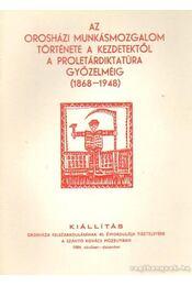 Az orosházi munkásmozgalom története a kezdetektől a proletárdiktatúra győzelméig (1968-1948) - -- - Régikönyvek