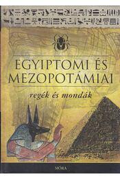 Egyiptomi és mezopotámiai regék és mondák - Dobrovits Aladár, Kákosy László - Régikönyvek