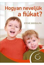 Hogyan neveljük a fiúkat? - Steve Biddulph - Régikönyvek