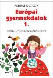 EURÓPAI GYERMEKDALOK 1. - ÉSZAK-, NYUGAT- ÉS KÖZÉP-EURÓPA - Forrai Katalin - Régikönyvek