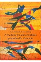 A MODERN PSZICHOANALITIKUS GONDOLKODÁS TÖRTÉNETE - MITCHELL, S.A., BLACK, M.J. - Régikönyvek