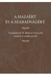 A hazáért és a szabadságért. Tanulmányok II. Rákóczi Ferencről, koráról és emlékezetéről. - Miklós Péter - Régikönyvek