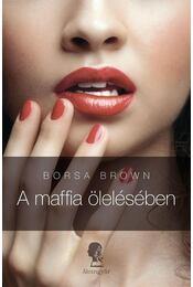 A maffia ölelésében - Borsa Brown - Régikönyvek