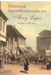 Életemnek legemlékezetesebb éve - Alexy Lajos naplója 1848-ban - Helle Mária - Régikönyvek